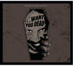 Karjalan Sissit - ...Want You Dead (CD Album – Cyclic Law)