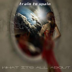Train To Spain – What It's All About