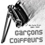 Garçons Coiffeurs – The Early Years 2005 – 2010