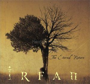 Irfan – The Eternal Return