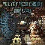 Velvet Acid Christ – Dire Land