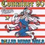 Container 90 – Roller Derby Girls
