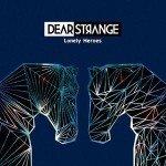 Dear Strange – Lonely Heroes