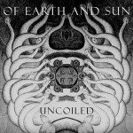 Of Earth And Sun – Uncoiled