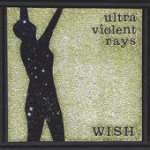 Ultra Violent Rays – Wish
