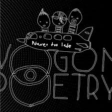 Vogon Poetry – Never Too Late