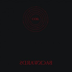Coil's original'Backward' album - partially recorded in the Nothing studios of Trent Reznor (Nine Inch Nails) - finally released as double vinyl and CD release - pre-orders available now
