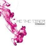 Me The Tiger – Vitriolic