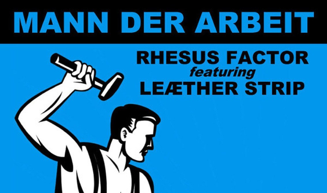 Rhesus Factor joined by Leather Strip for new album'Mann der Albeit' - order one of 500 copies