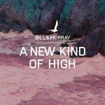 Bill & Murray – A New Kind Of High
