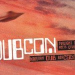Dubcon (Twilight Circus Meets cEvin Key) goes for January release 'mArtian Dub Beacon' album - pre-orders available now