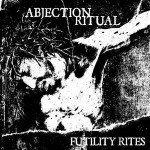 Abjection Ritual – Futility Rites