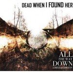 Dead When I Found Her – All The Way Down