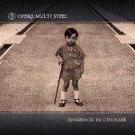 Opera Multi Steel – Apparences De L'Invisible