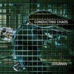 Doganov - Conducting Chaos