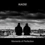 Kaos! – Moments Of Perfection