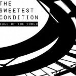 The Sweetest Condition – Edge Of The World