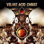 Velvet Acid Christ gets 'Greatest Hits' treatment in a remastered version