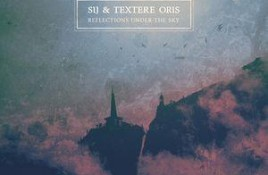 SiJ & Textere Oris – Reflections Under The Sky