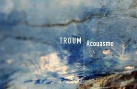 Troum – Acouasme
