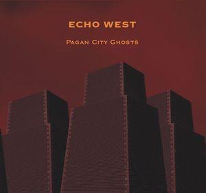 Echo West - Pagan City Ghosts