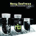 Noisy Deafness – Silent Remembrance Extended