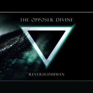 The Opposer Divine – Reverse//Human