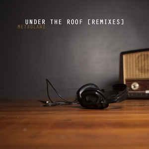 Metroland - Under the Roof Remixes