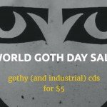 Storming The Base has a World Goth Day Sale going (CDs only for $5) - check this link