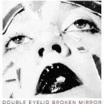 Double Eyelid – Broken Mirror