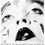 Double Eyelid – Broken Mirror