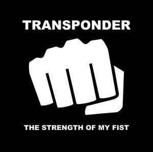 Transponder – The Strength Of My Fist
