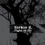Morbus M. – Fight Or Die