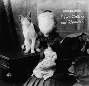 Antikatechon – I Feel Nothing But Repulsion