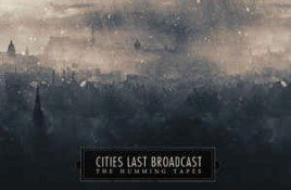 Cities Last Broadcast – The Humming Tapes