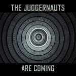 The Juggernauts – The Juggernauts Are Coming