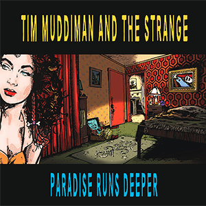 Tim Muddiman And The Strange - Paradise Runs Deeper - cover