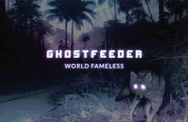 Ghostfeeder – World Fameless