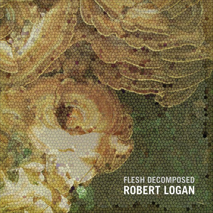 Robert Logan – Flesh Decomposed