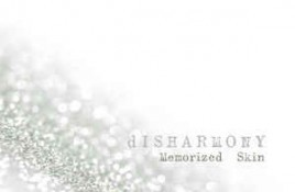 Disharmony – Memorized Skin