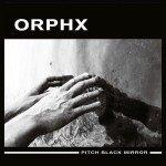 Orphx – Pitch Black Mirror