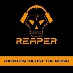 Reaper – Babylon Killed The Music