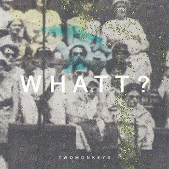 TwoMonkeys – Whatt?