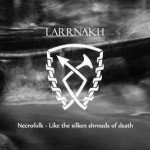 Larrnakh – Necrofolk – Like The Silken Shrouds Of Death