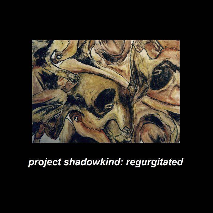 Project Shadowkind – Regurgitated