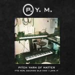 Pitch Yarn Of Matter – It's New, Sounds Old And I Love It