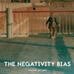 The Negativity Bias – Whatever You Want