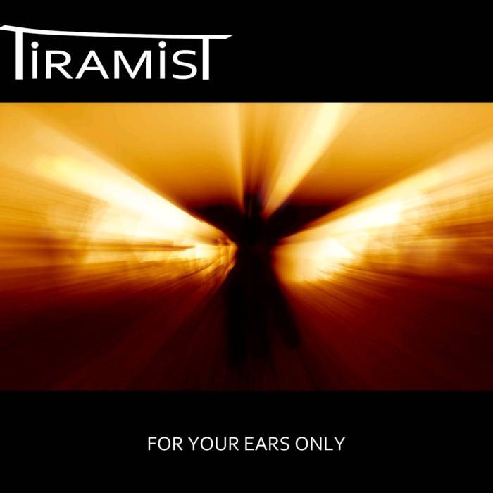 Tiramist – For Your Ears Only