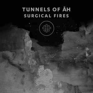 Tunnels Of Ǡh – Surgical Fires