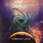 Cyborgdrive – Majestic Land